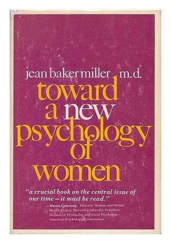 Toward a new psychology of women: Miller, Jean Baker