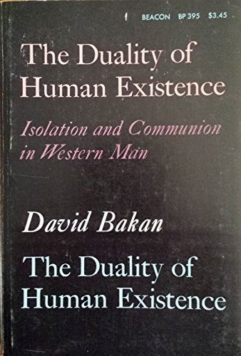 The duality of human existence: Isolation and communion in Western man: Bakan, David