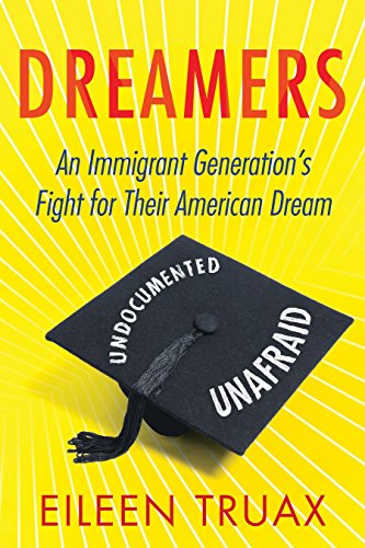 Dreamers: An Immigrant Generation's Fight for Their: Truax, Eileen