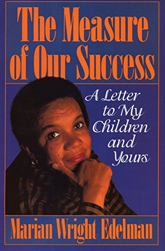 The Measure of Our Success: A Letter: Marian Wright Edelman