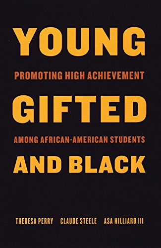 Young, Gifted, and Black: Promoting High Achievement among African-American Students: Steele, ...