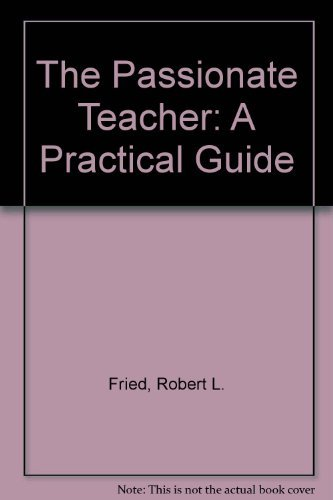 9780807031148: The Passionate Teacher: A Practical Guide
