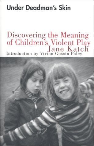 9780807031285: Under Deadman's Skin: Discovering the Meaning of Children's Violent Play
