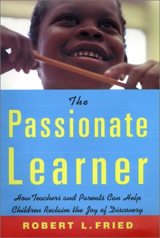 9780807031445: The Passionate Learner: How Teachers and Parents Can Help Children Reclaim the Joy of Discovery