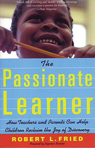 9780807031490: The Passionate Learner: How Teachers and Parents Can Help Children Reclaim the Joy of Discovery