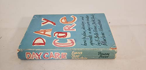 Day Care: How to plan, develop and operate a day care center: Evans, E. Belle
