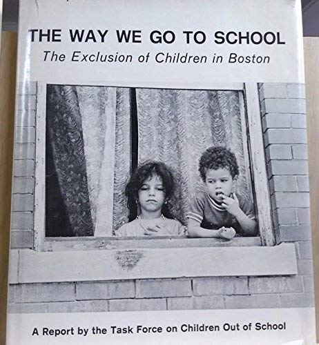 THE WAY WE GO TO SCHOOL, The Exclusion of Children in Boston: A Report by the Task Force on ...