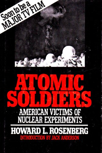 Atomic Soldiers: American Victims of Nuclear Experiments: Rosenberg, Howard L.