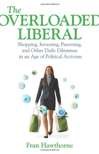 9780807032633: The Overloaded Liberal: Shopping, Investing, Parenting,and Other Daily Dilemmas in an Age of Political Activism