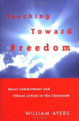 9780807032688: Teaching Toward Freedom: Moral Commitment and Ethical Action in the Classroom