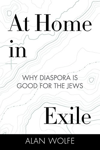 At Home in Exile: Why Diaspora Is: Wolfe, Alan