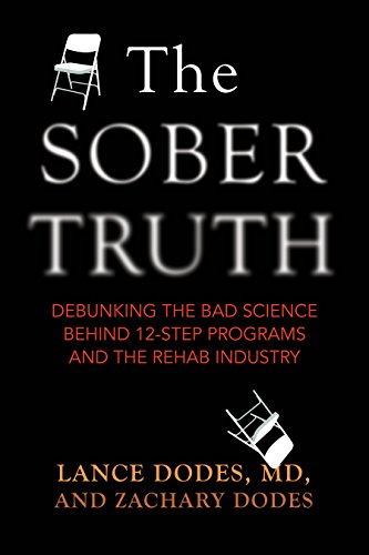 9780807033159: The Sober Truth: Debunking the Bad Science Behind 12-Step Programs and the Rehab Industry