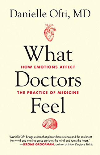 9780807033302: What Doctors Feel: How Emotions Affect the Practice of Medicine