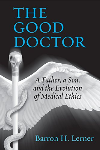 9780807033401: The Good Doctor: A Father, a Son, and the Evolution of Medical Ethics