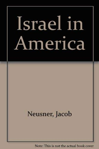 Israel in America: A Too-Comfortable Exile?: Neusner, Jacob