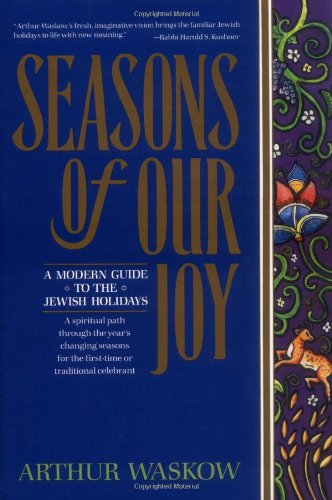 Seasons of Our Joy: A Modern Guide to the Jewish Holidays.