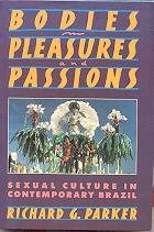 Bodies, Pleasures & Passions: Sexual Culture In Contemporary Brazil: Parker, Richard G