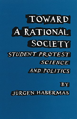 Toward a Rational Society : Student Protest,: Jurgen Habermas