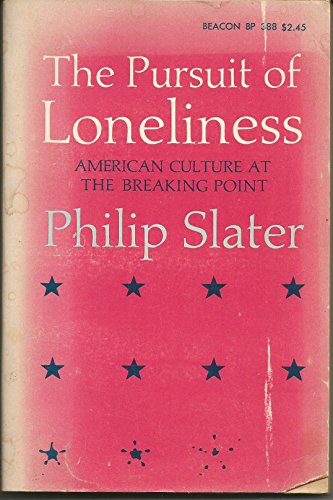 The Pursuit of Loneliness: American Culture at the Breaking Point: Slater, Philip