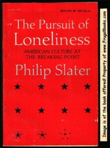 The Pursuit of Loneliness: American Culture at the Breaking Point
