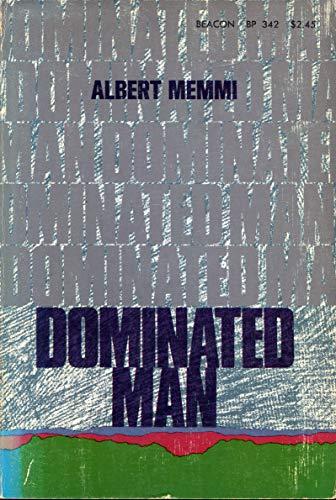 Dominated Man: Notes Toward a Portrait (Beacon Paperback): Memmi, Albert