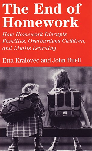 The End of Homework: How Homework Disrupts: Kralovec, Etta; Buell,