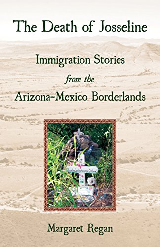 The Death of Josseline: Immigration Stories from the Arizona-Mexico Borderlands: Regan, Margaret