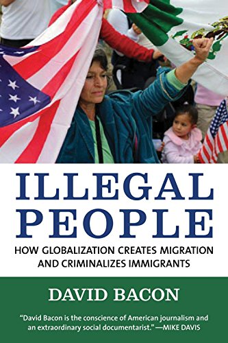 9780807042304: Illegal People: How Globalization Creates Migration and Criminalizes Immigrants