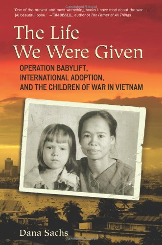 9780807042410: The Life We Were Given: Operation Babylift, International Adoption, and the Children of War in Vietnam