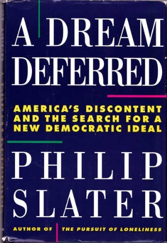 A Dream Deferred, America's Discontent and the Search for a New Democratic Ideal: Slater, Philip