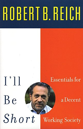 9780807043417: I'll Be Short: Essentials for a Decent Working Society