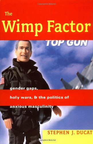 9780807043448: The Wimp Factor: Gender Gaps, Holy Wars, and the Politics of Anxious Masculinity