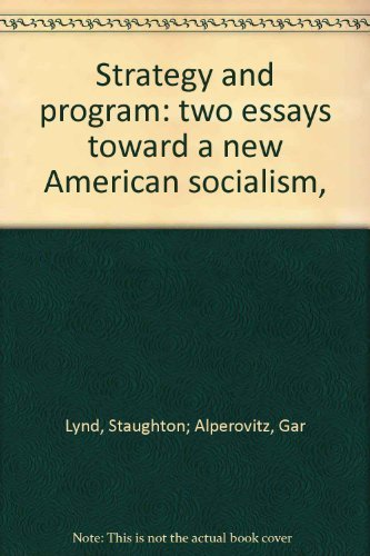 Strategy and program: two essays toward a new American socialism,: Lynd, Staughton
