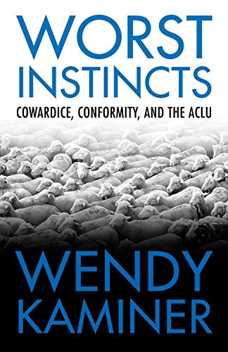 9780807044360: Worst Instincts: Cowardice, Conformity, and the ACLU