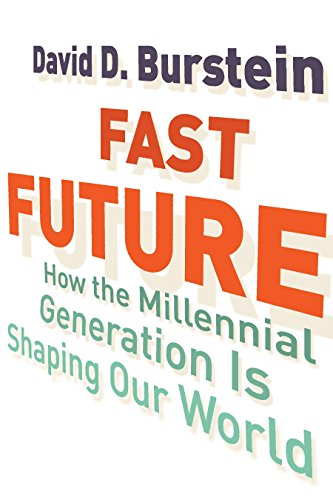 Fast Future: How the Millennial Generation Is Shaping Our World: David D. Burstein