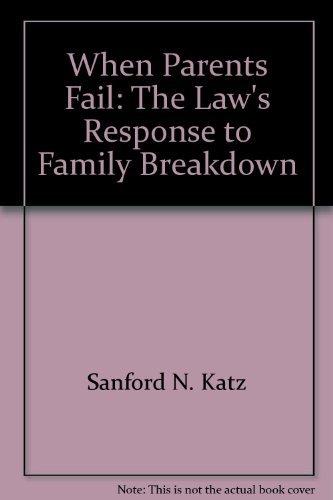 When parents fail;: The law's response to family breakdown: Katz, Sanford N