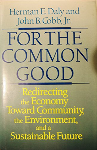 For the Common Good: Redirecting the Economy Toward Community, the Environment, and a Sustainable ...