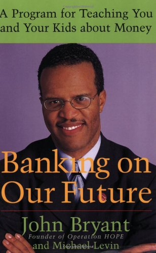 Banking on Our Future: A Program for: John Bryant