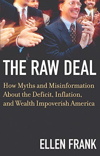 The Raw Deal: How Myths and Misinformation About the Deficit, Inflation, and Wealth Impoverish ...