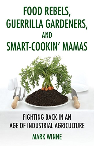 9780807047330: Food Rebels, Guerrilla Gardeners, and Smart-Cookin' Mamas: Fighting Back in an Age of Industrial Agriculture