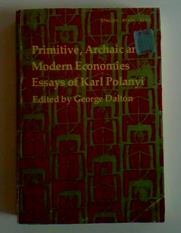Primitive, Archaic, and Modern Economies: Essays of: Polanyi, Karl