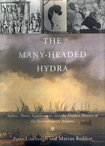9780807050064: The Many-Headed Hydra: Sailors, Slaves, Commoners and the Hidden History of the Revolutionary Atlantic