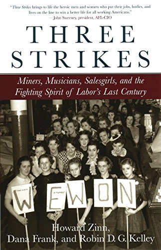 Three Strikes: Miners, Musicians, Salesgirls, and the Fighting Spirit of Labor's Last Century (080705013X) by Zinn, Howard; Kelley, Robin D.G.; Frank, Dana