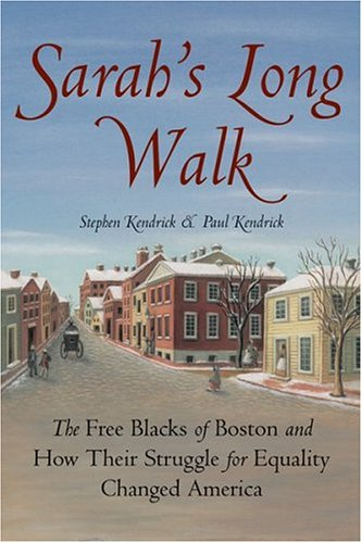 9780807050187: Sarah's Long Walk: How the Free Blacks of Boston and their Struggle for Equality Changed America