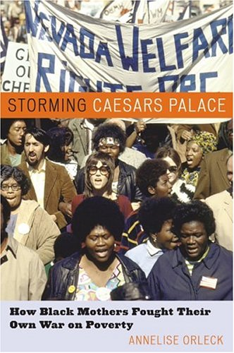 Storming Caesar's Palace: How Black Mothers Fought Their Own War on Poverty: Orleck, Annelise