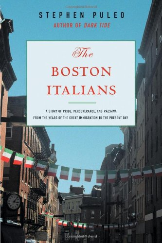 9780807050361: The Boston Italians: A Story of Pride, Perseverance, and Paesani, From the Years of the Great Immigration to the Present Day