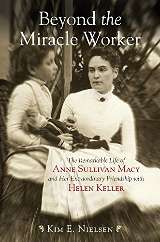 9780807050507: Beyond the Miracle Worker: The Remarkable Life of Anne Sullivan Macy and Her Extraordinary Friendship with Helen Keller