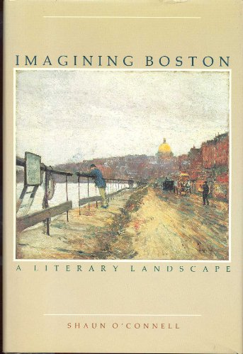 Imagining Boston : A Literary Landscape: O'Connell, Shaun
