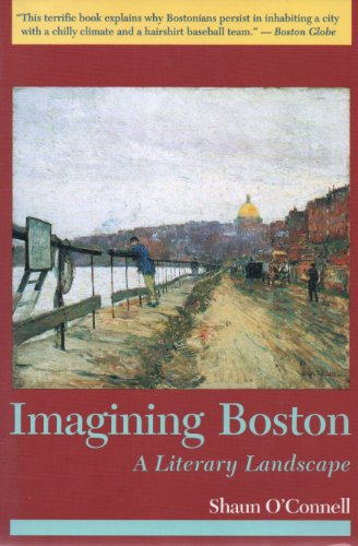Imagining Boston: A Literary Landscape: O'Connell, Shaun