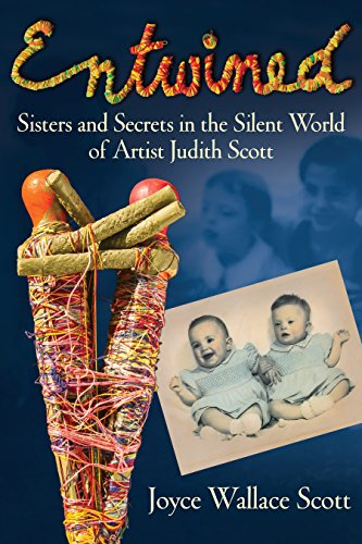 9780807051405: Entwined: Sisters and Secrets in the Silent World of Artist Judith Scott